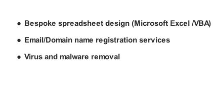 Bespoke spreadsheet design (Microsoft Excel /VBA) Email/Domain name registration services Virus and malware removal